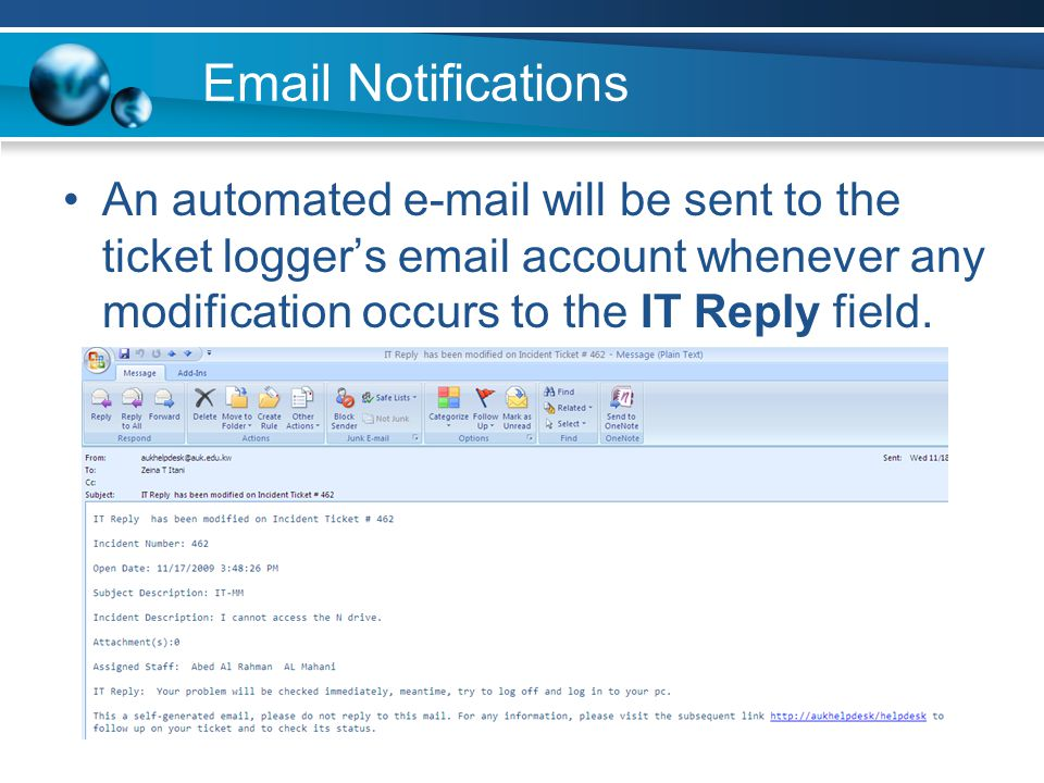 Email Notifications An automated e-mail will be sent to the ticket logger's email account whenever any modification occurs to the IT Reply field.