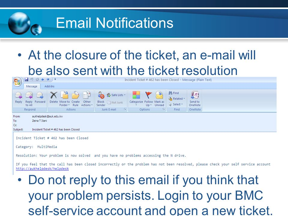 Email Notifications At the closure of the ticket, an e-mail will be also sent with the ticket resolution updated.