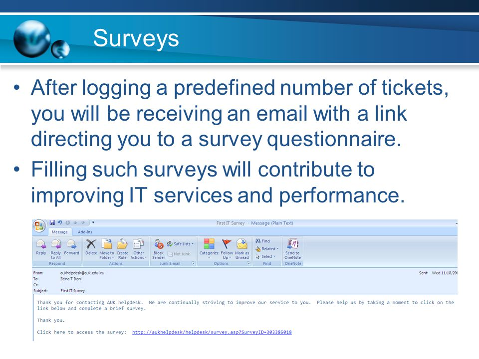 Surveys After logging a predefined number of tickets, you will be receiving an email with a link directing you to a survey questionnaire.