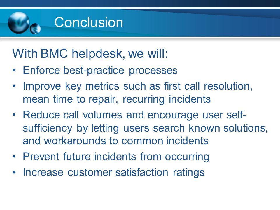 Conclusion With BMC helpdesk, we will: Enforce best-practice processes