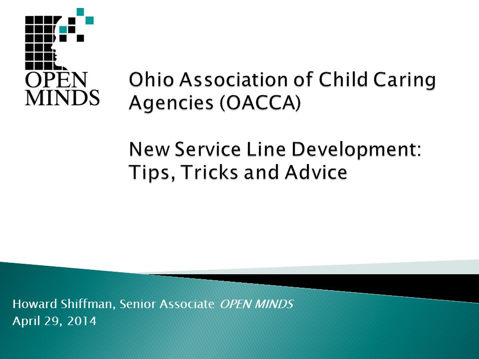 Ohio Association of Child Caring Agencies (OACCA) New Service Line Development: Tips, Tricks and Advice