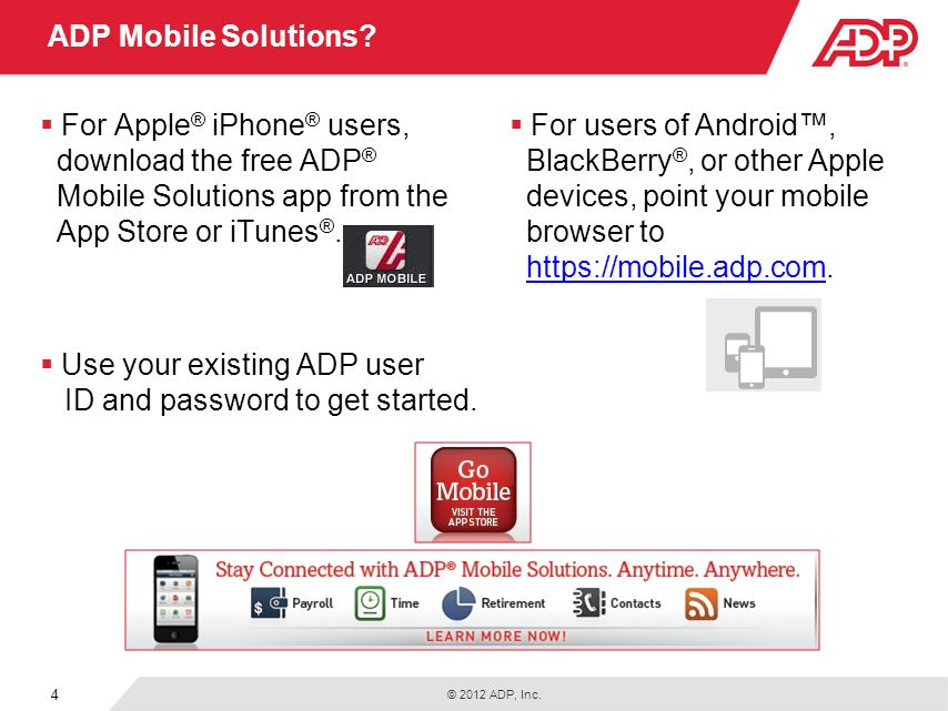 ADP Mobile Solutions For Apple® iPhone® users, download the free ADP® Mobile Solutions app from the App Store or iTunes®.