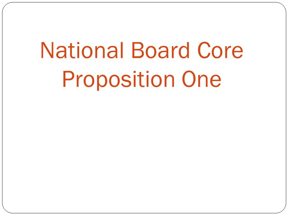 National Board Core Proposition One