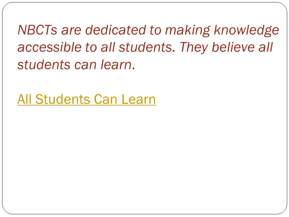 NBCTs are dedicated to making knowledge accessible to all students