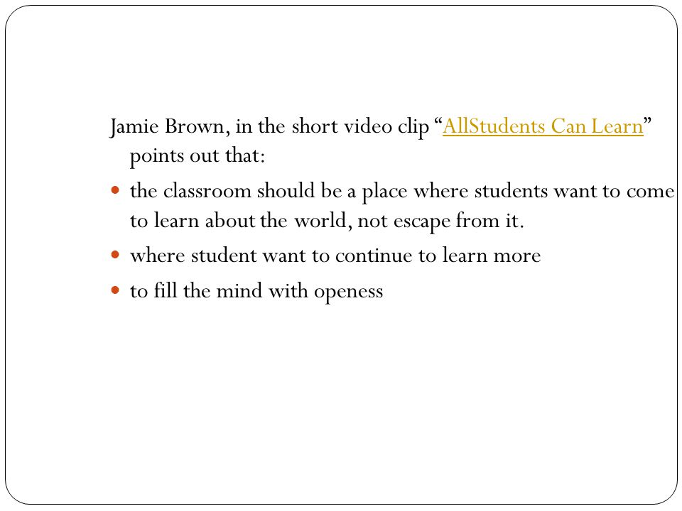 Jamie Brown, in the short video clip AllStudents Can Learn points out that: