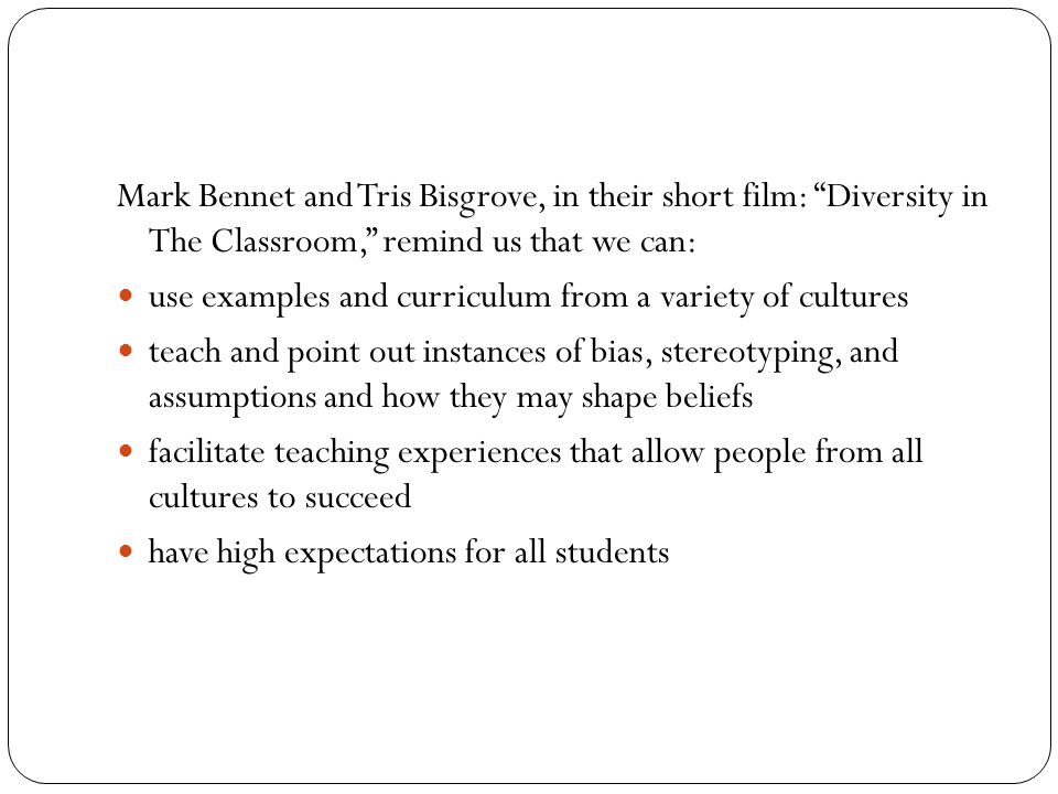 Mark Bennet and Tris Bisgrove, in their short film: Diversity in The Classroom, remind us that we can:
