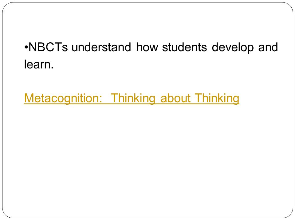 NBCTs understand how students develop and learn.