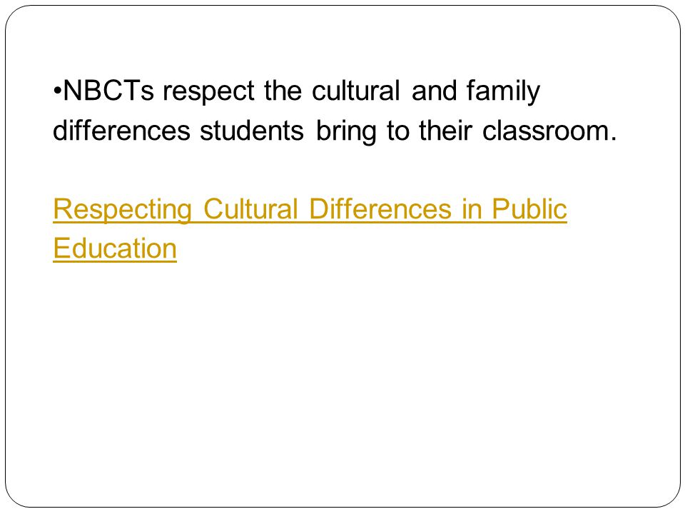 NBCTs respect the cultural and family differences students bring to their classroom.