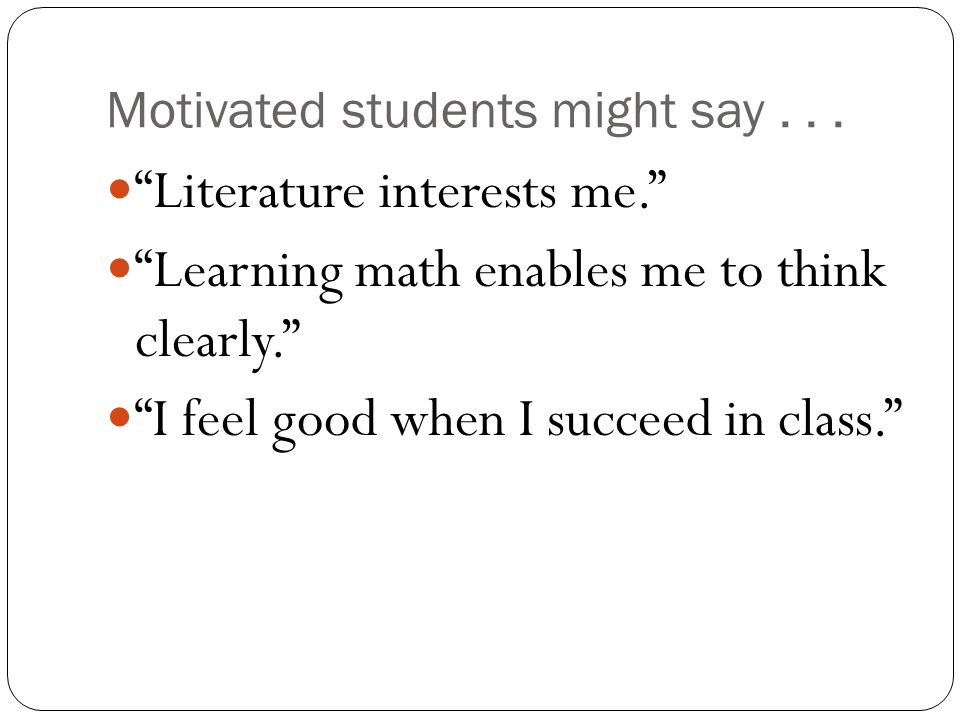 Motivated students might say . . .