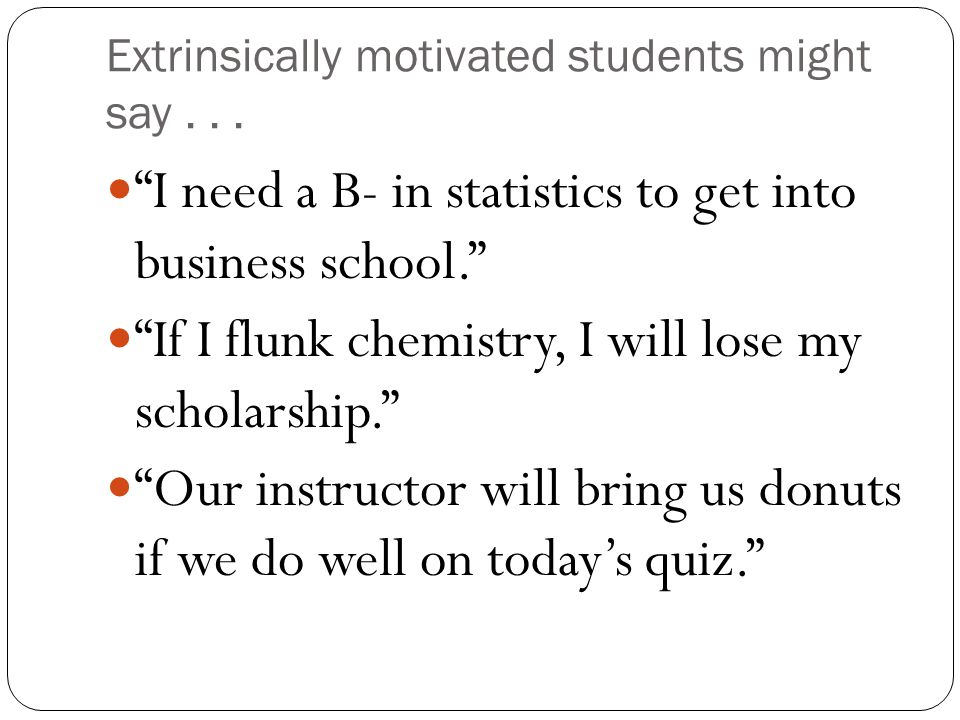 Extrinsically motivated students might say . . .