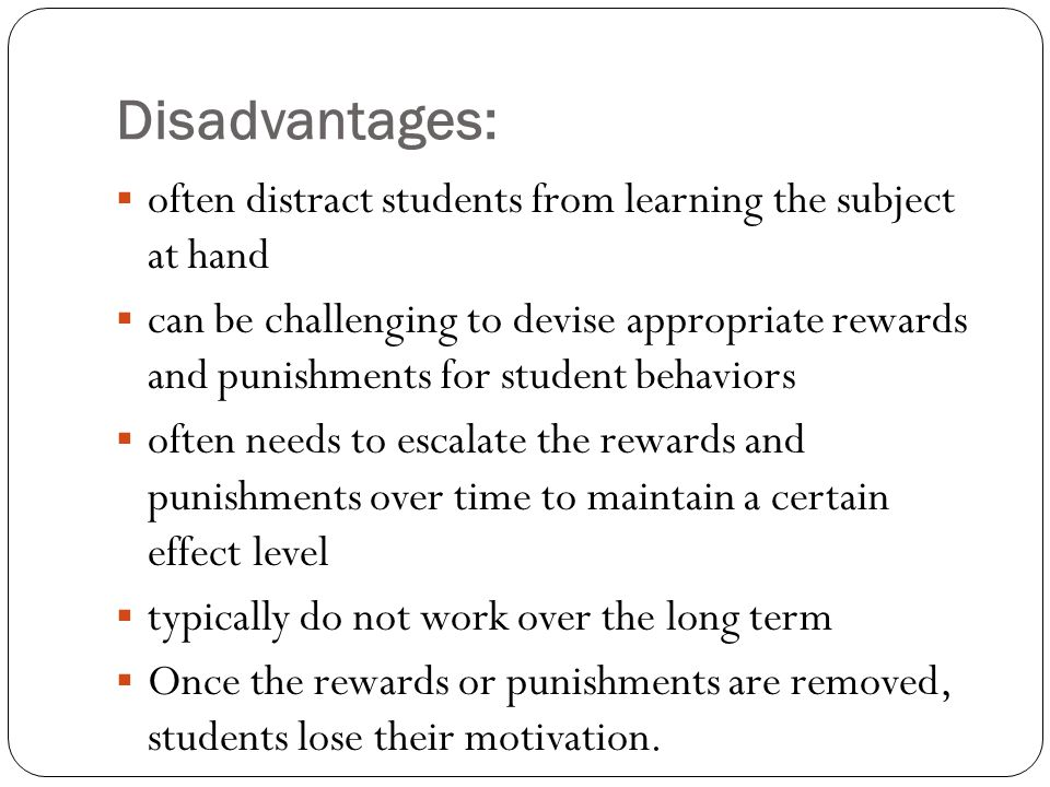Disadvantages: often distract students from learning the subject at hand.