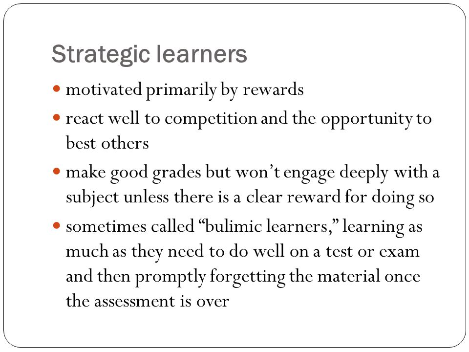 Strategic learners motivated primarily by rewards