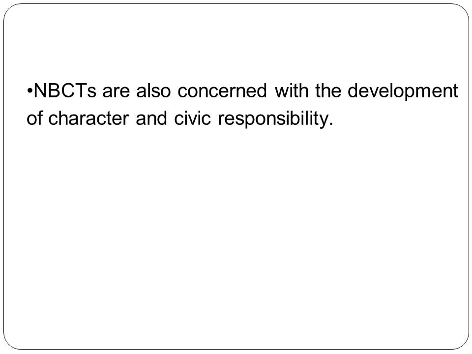 NBCTs are also concerned with the development of character and civic responsibility.