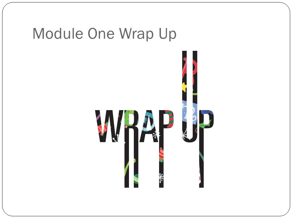 Module One Wrap Up