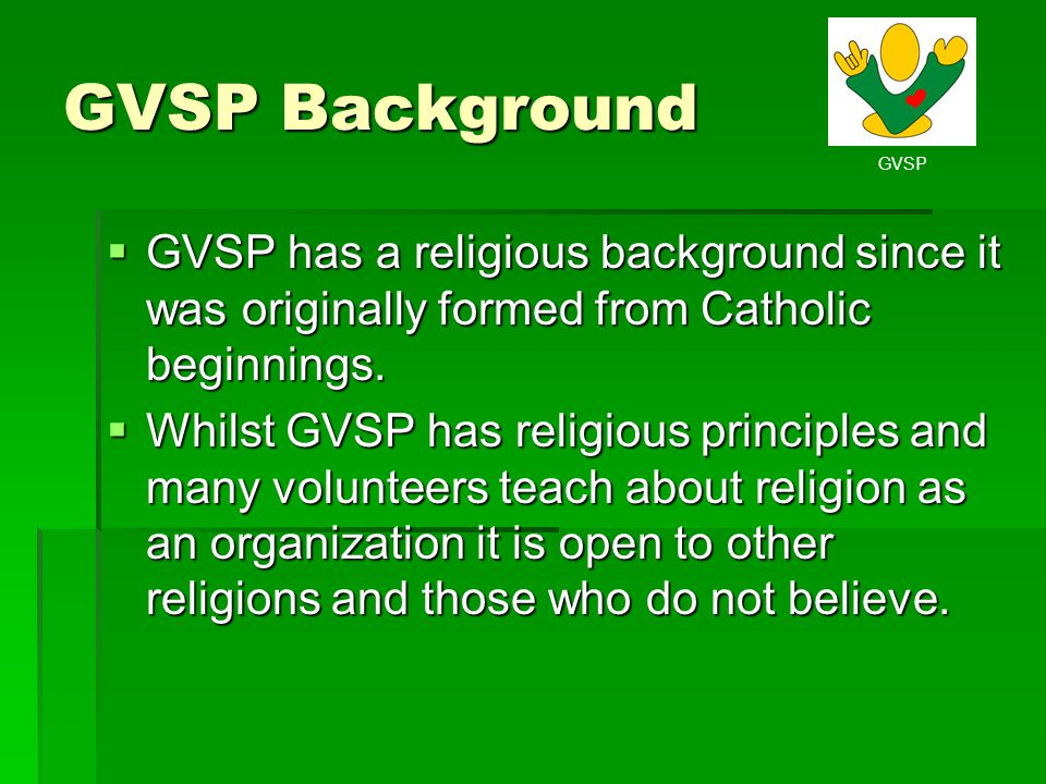 GVSP Background GVSP has a religious background since it was originally formed from Catholic beginnings.