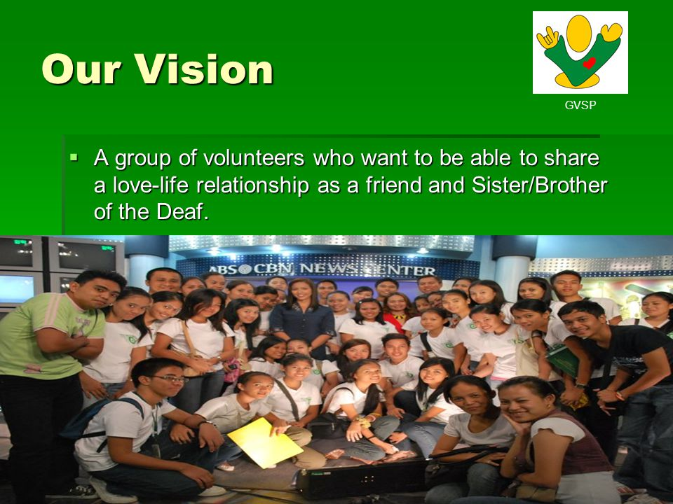 Our Vision A group of volunteers who want to be able to share a love-life relationship as a friend and Sister/Brother of the Deaf.
