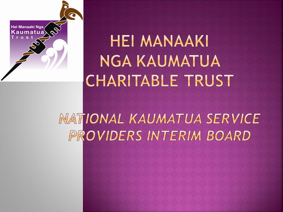 HEI MANAAKI NGA KAUMATUA CHARITABLE TRUST National Kaumatua Service Providers INTERIM BOARD