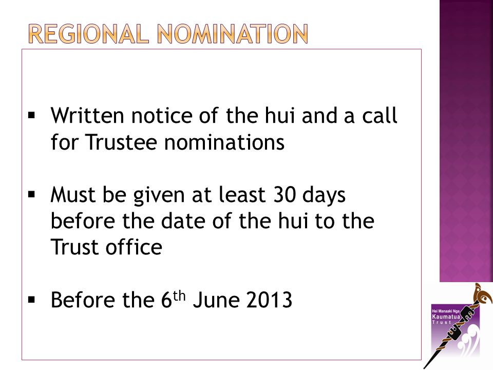 Regional NOMINATION Written notice of the hui and a call for Trustee nominations.