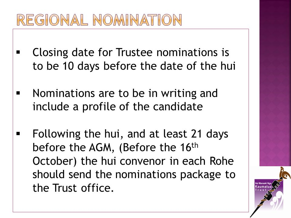 Regional NOMINATION Closing date for Trustee nominations is to be 10 days before the date of the hui.