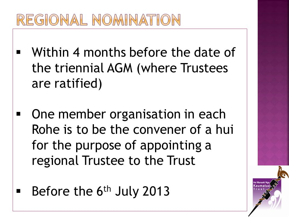 Regional NOMINATION Within 4 months before the date of the triennial AGM (where Trustees are ratified)