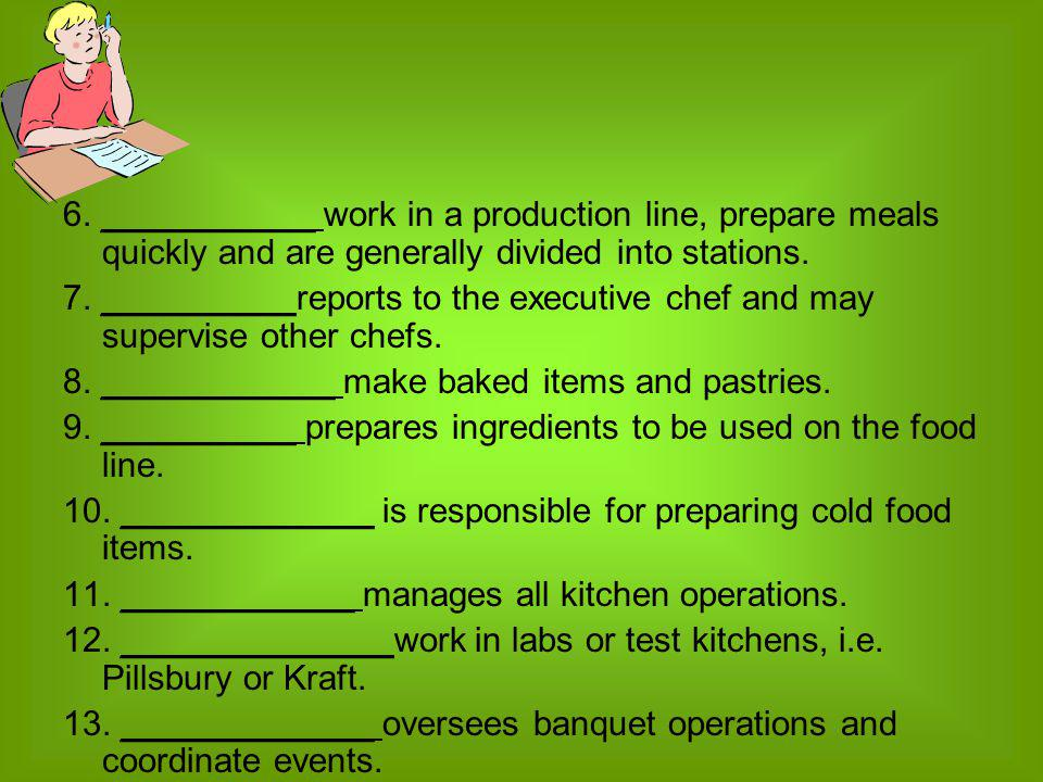 6. ___________ work in a production line, prepare meals quickly and are generally divided into stations.
