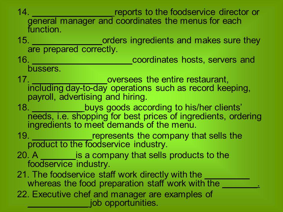 14. ________________ reports to the foodservice director or general manager and coordinates the menus for each function.