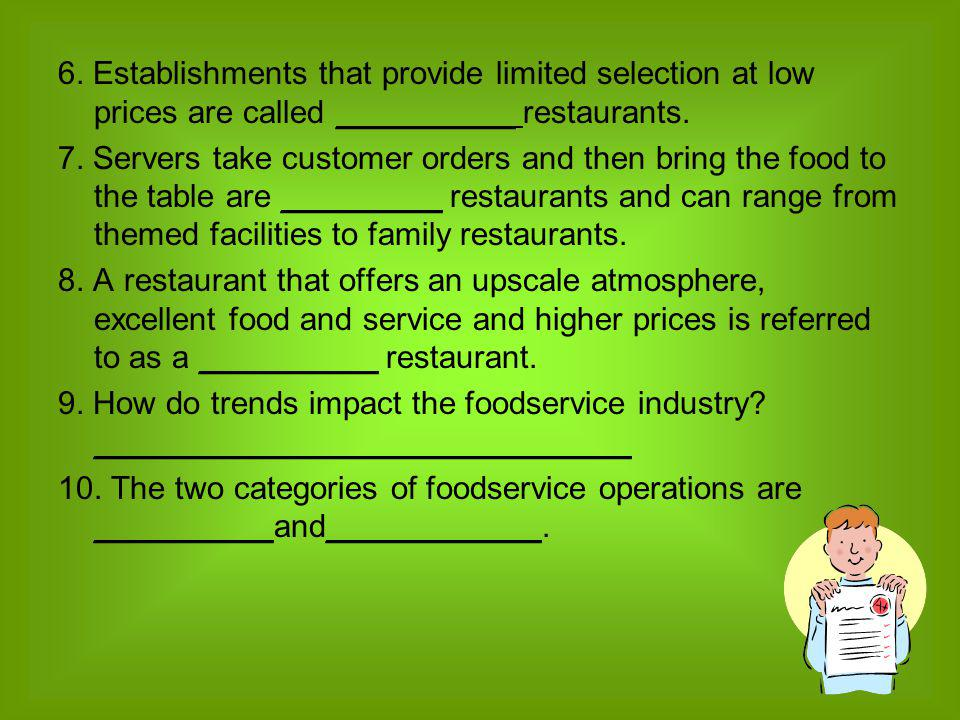6. Establishments that provide limited selection at low prices are called __________ restaurants.
