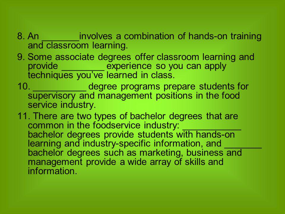 8. An _______involves a combination of hands-on training and classroom learning.