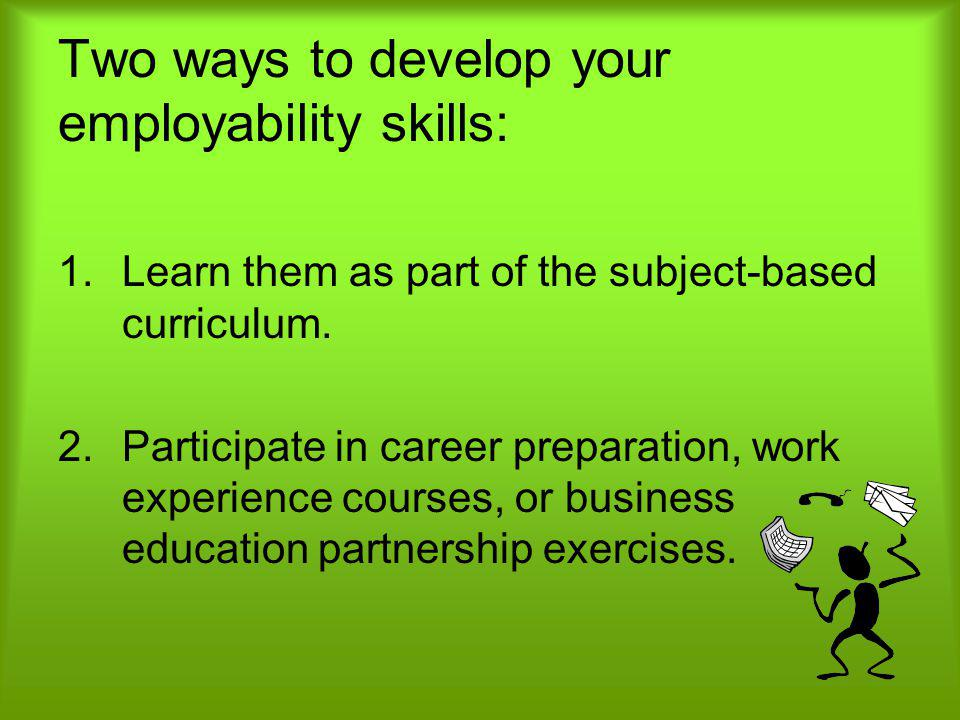 Two ways to develop your employability skills: