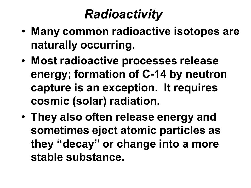 Radioactivity Many common radioactive isotopes are naturally occurring.