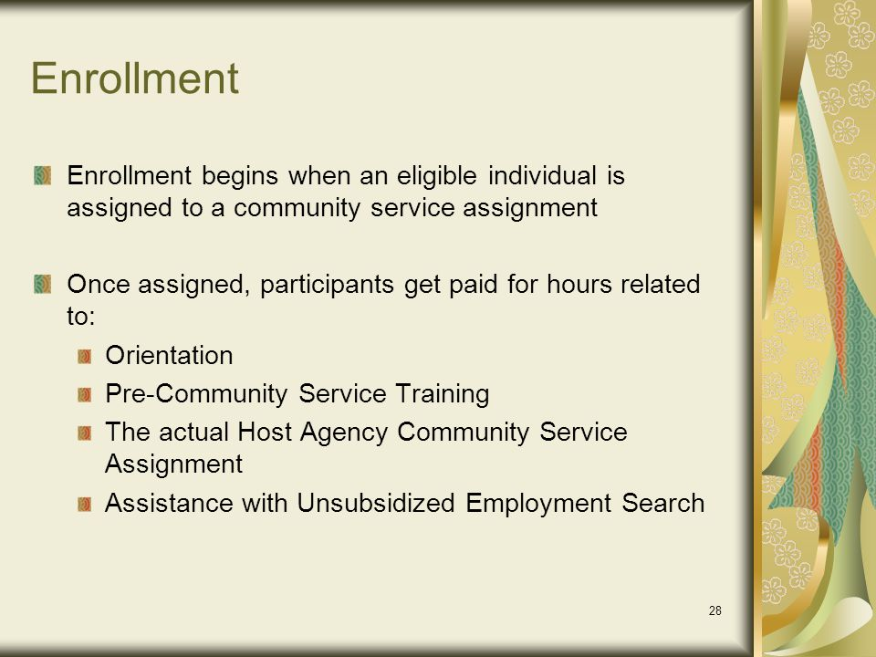 Enrollment Enrollment begins when an eligible individual is assigned to a community service assignment.