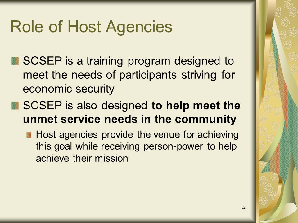 Role of Host Agencies SCSEP is a training program designed to meet the needs of participants striving for economic security.