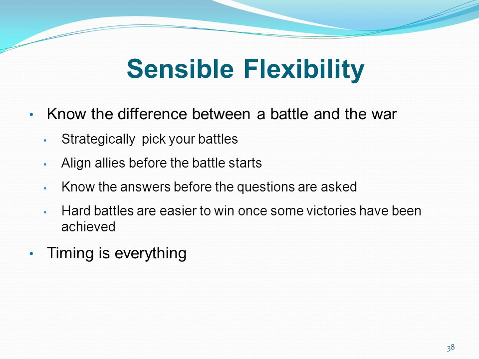 Sensible Flexibility Know the difference between a battle and the war