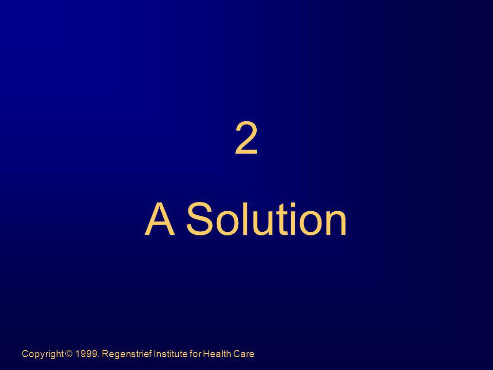 2 A Solution Copyright © 1999, Regenstrief Institute for Health Care