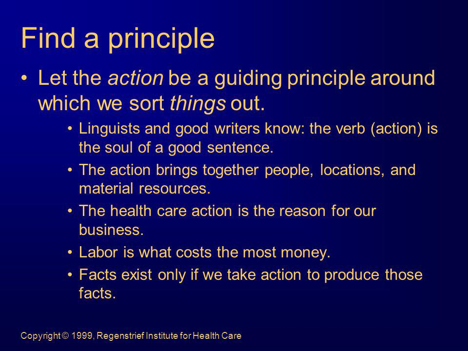 Find a principle Let the action be a guiding principle around which we sort things out.