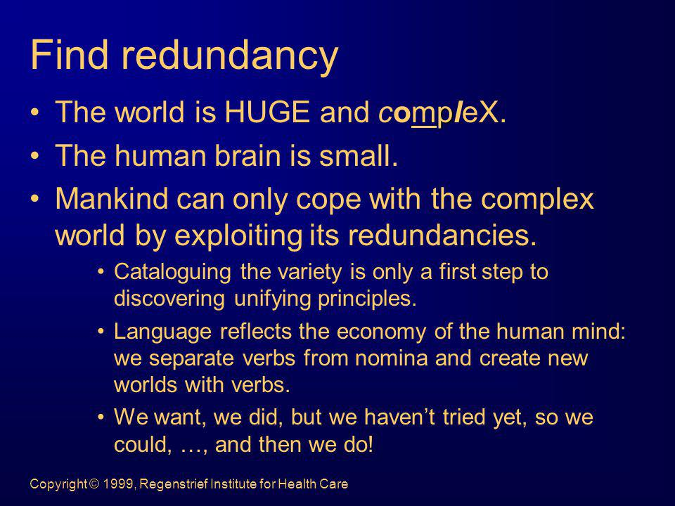 Find redundancy The world is HUGE and compleX.
