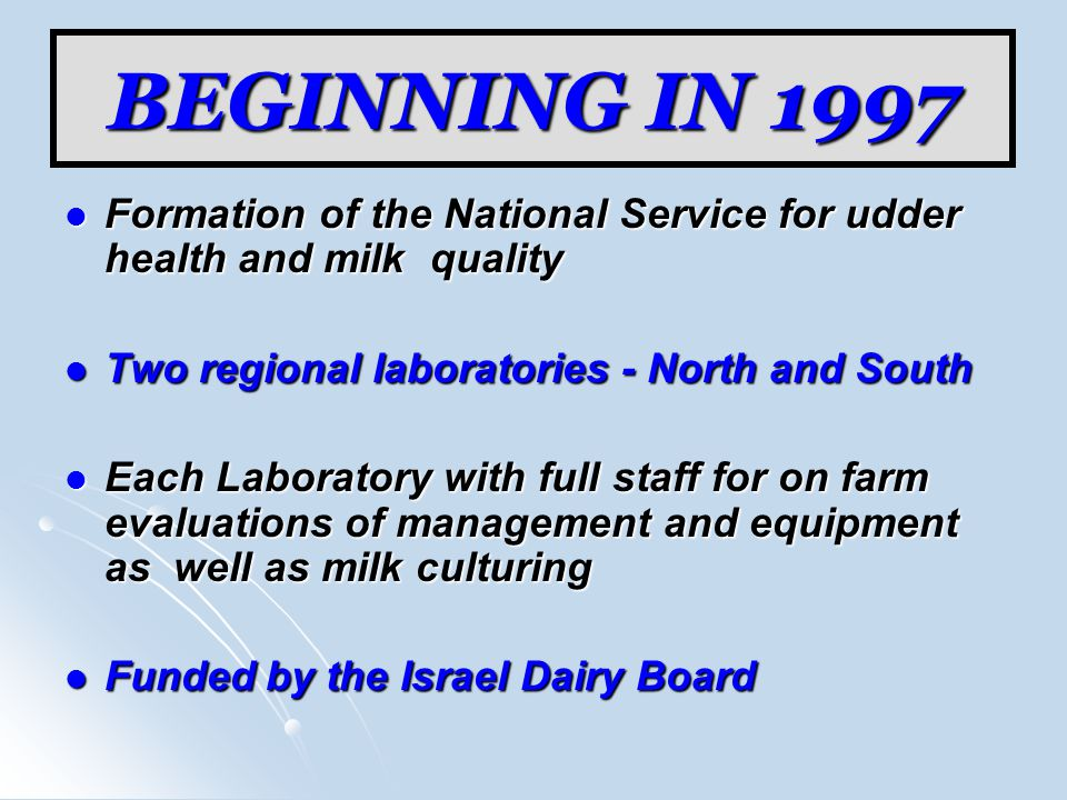 BEGINNING IN 1997 Formation of the National Service for udder health and milk quality. Two regional laboratories - North and South.