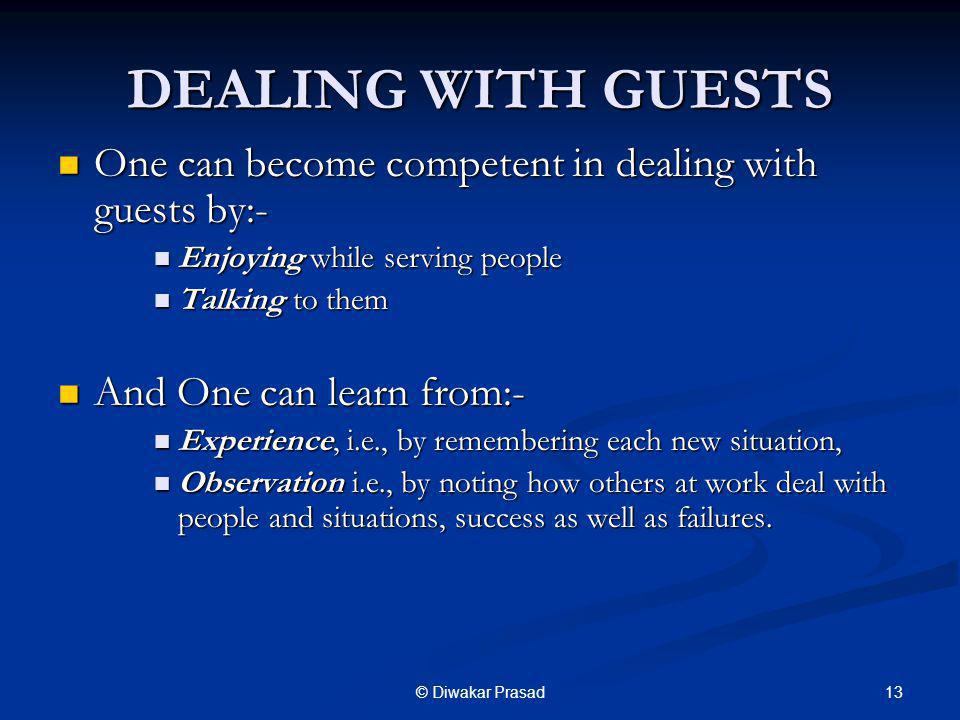 DEALING WITH GUESTS One can become competent in dealing with guests by:- Enjoying while serving people.