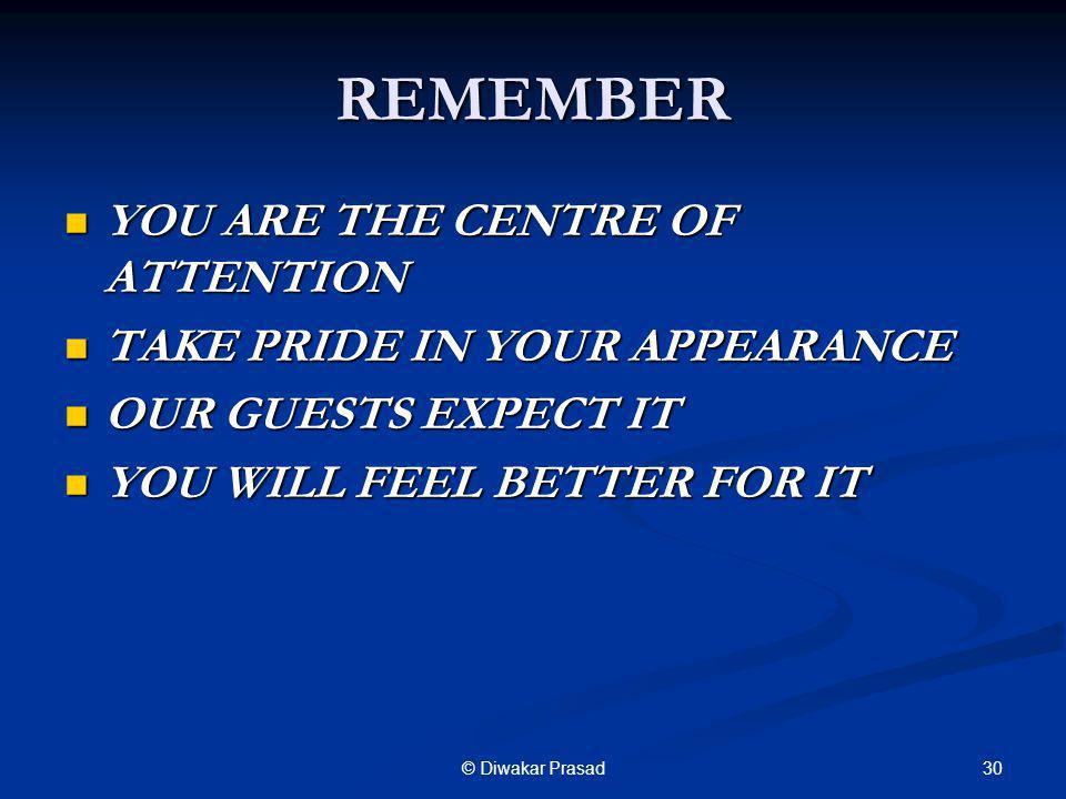 REMEMBER YOU ARE THE CENTRE OF ATTENTION TAKE PRIDE IN YOUR APPEARANCE