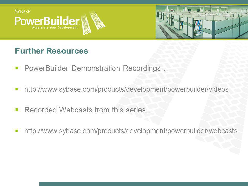 Further Resources PowerBuilder Demonstration Recordings…