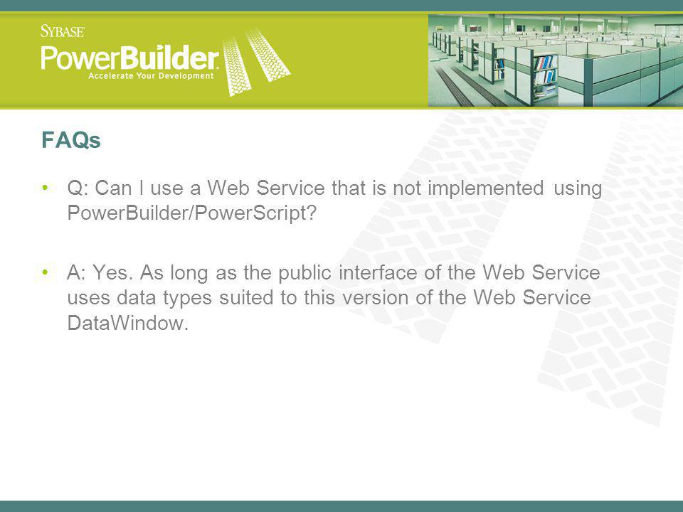 FAQs Q: Can I use a Web Service that is not implemented using PowerBuilder/PowerScript