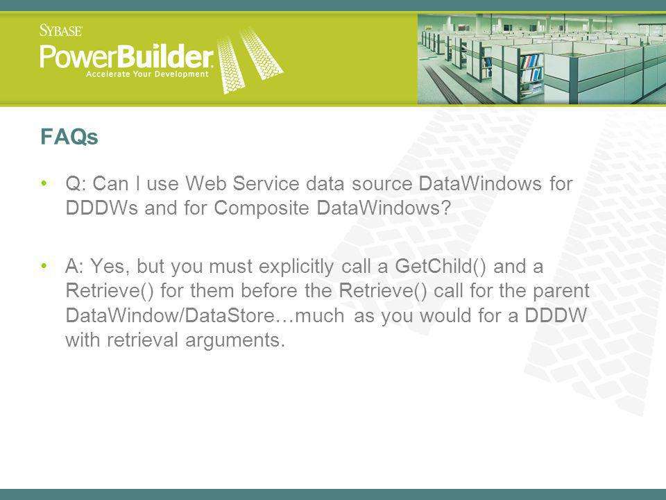 FAQs Q: Can I use Web Service data source DataWindows for DDDWs and for Composite DataWindows