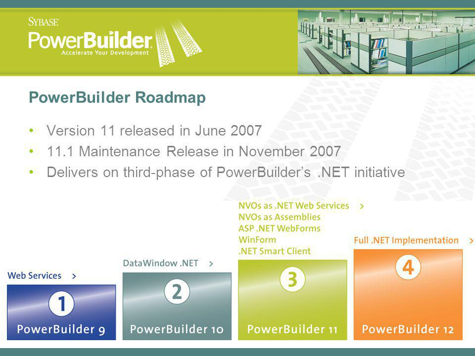 PowerBuilder Roadmap Version 11 released in June 2007