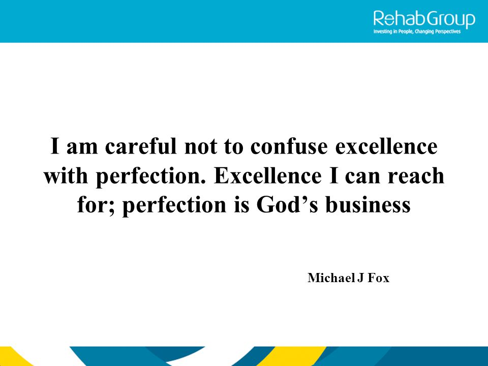 I am careful not to confuse excellence with perfection
