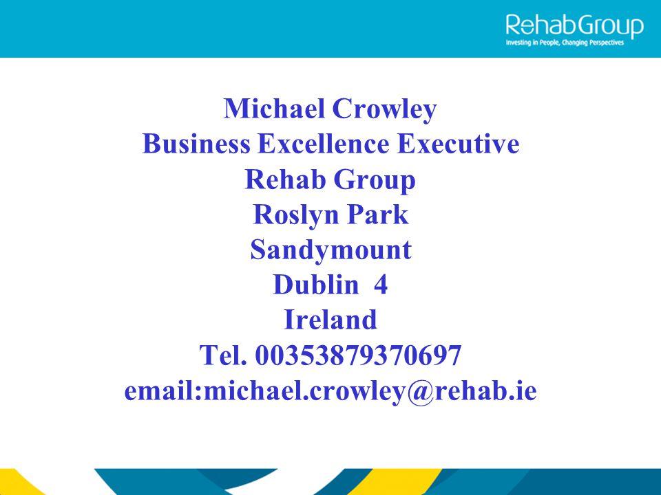 Michael Crowley Business Excellence Executive Rehab Group Roslyn Park Sandymount Dublin 4 Ireland Tel.