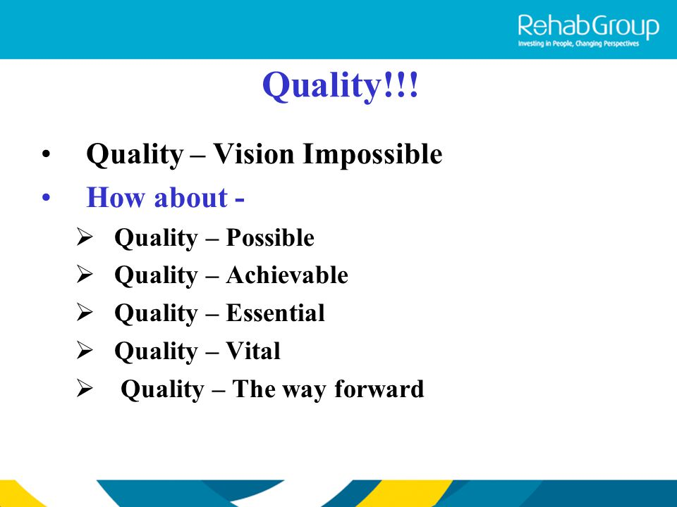 Quality!!! Quality – Vision Impossible How about - Quality – Possible