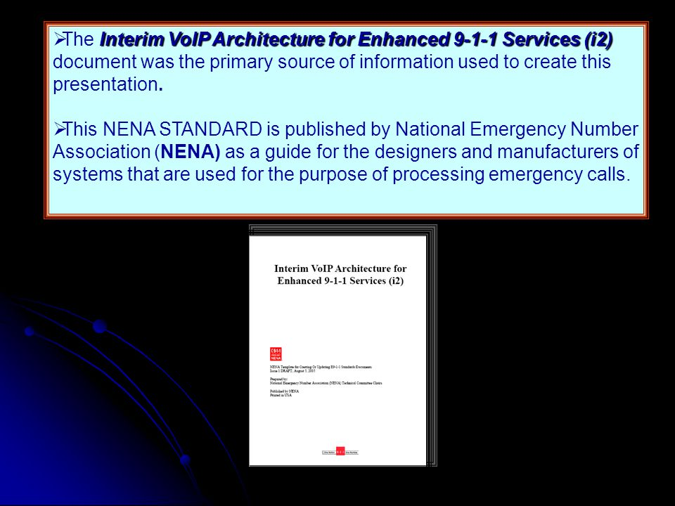 The Interim VoIP Architecture for Enhanced 9-1-1 Services (i2) document was the primary source of information used to create this presentation.
