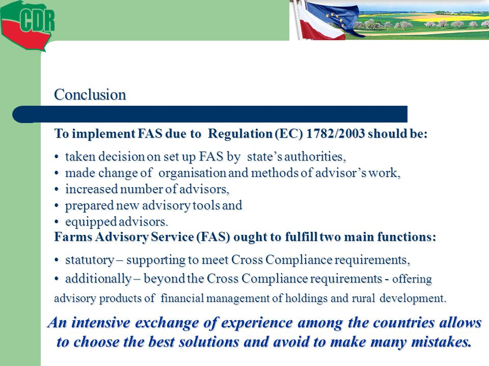 Conclusion To implement FAS due to Regulation (EC) 1782/2003 should be: taken decision on set up FAS by state's authorities,
