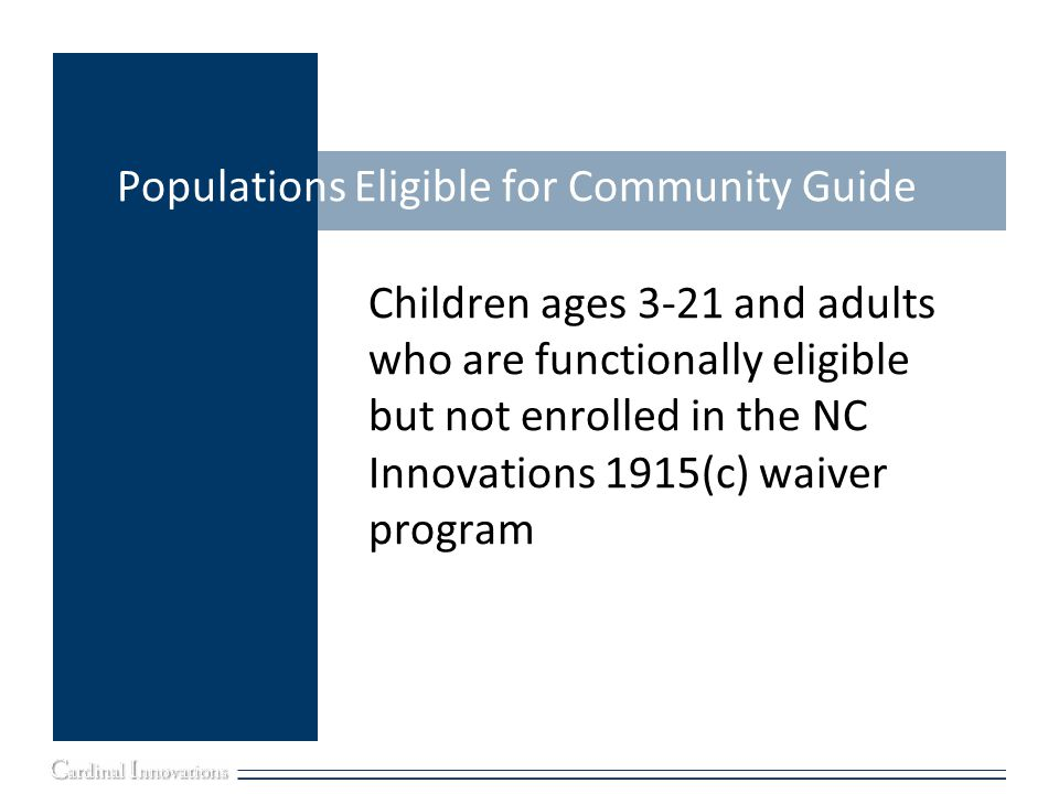 Children ages 3-21 and adults who are functionally eligible but not enrolled in the NC Innovations 1915(c) waiver program
