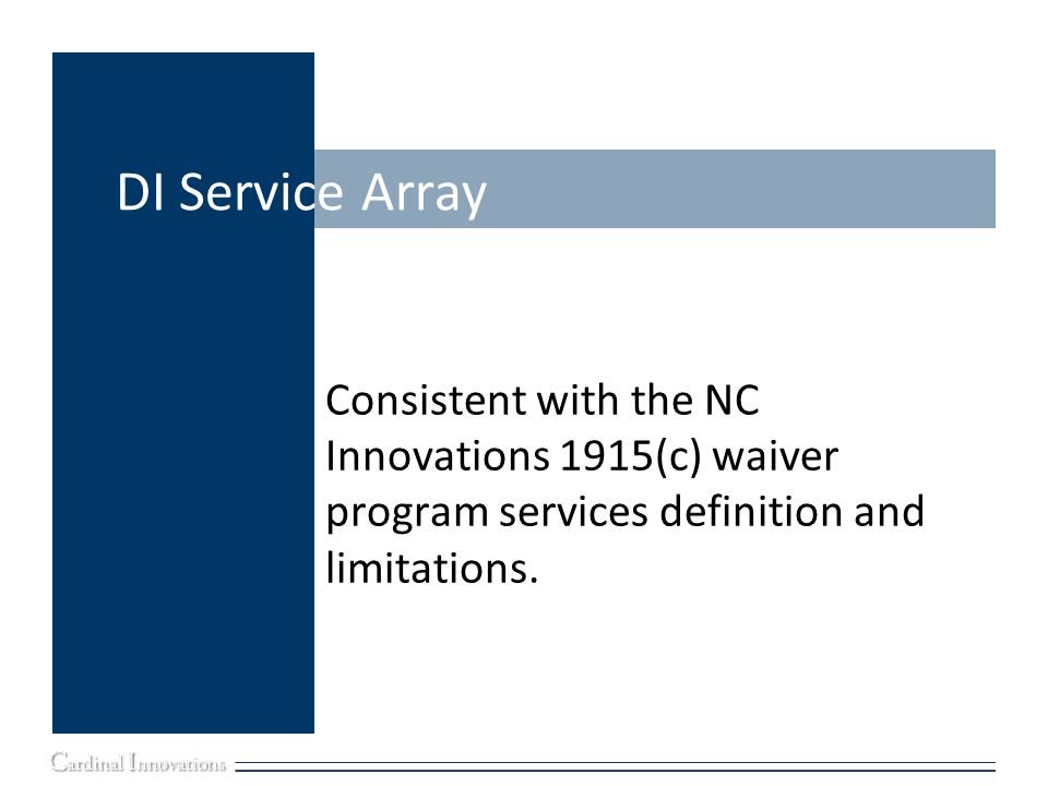 DI Service Array Consistent with the NC Innovations 1915(c) waiver program services definition and limitations.